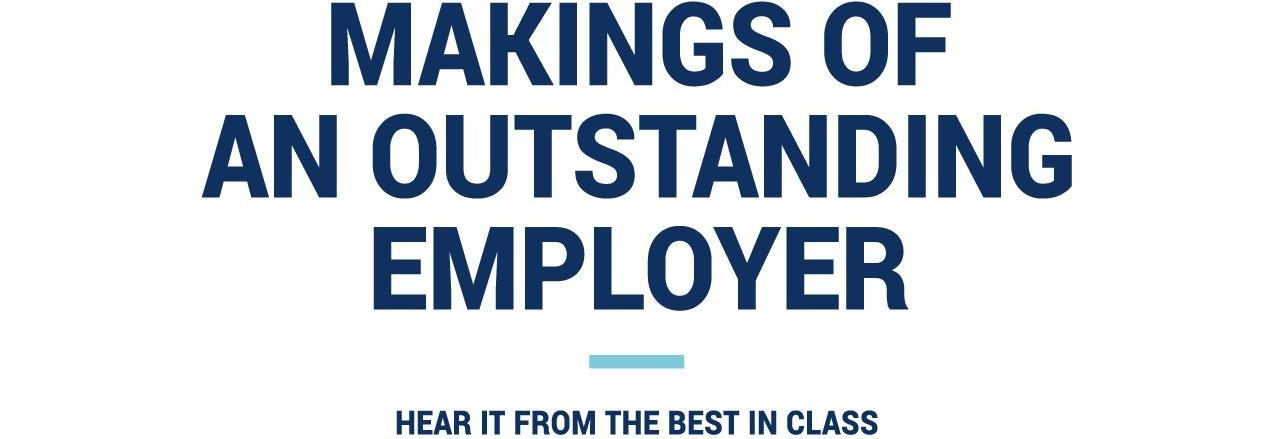 Makings of an Outstanding Employer - Hear from the best in class